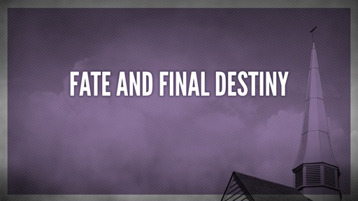 Fate and final destiny