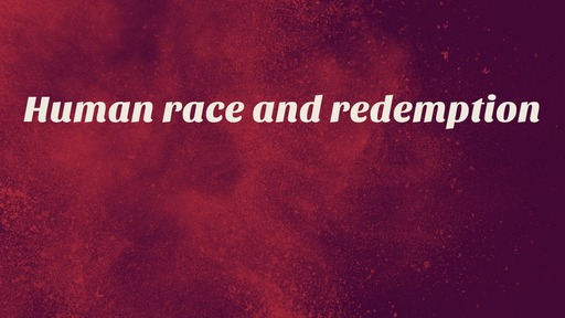 Human race and redemption