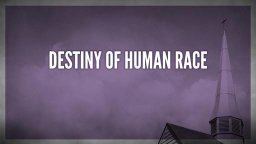 Destiny of human race