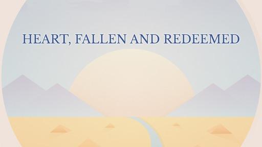 Heart, fallen and redeemed