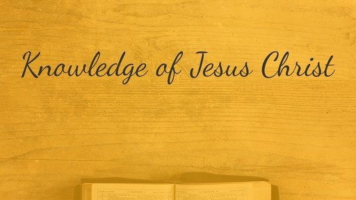 Knowledge of Jesus Christ