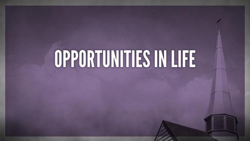 Opportunities in life