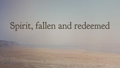 Spirit, fallen and redeemed