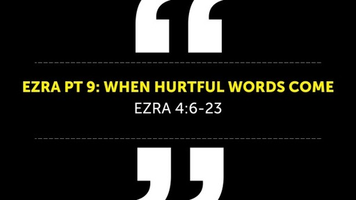 Ezra Pt 9: When Hurtful Words Come