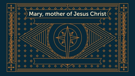 Mary, mother of Jesus Christ