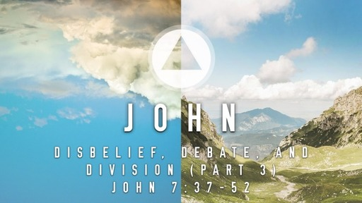 Sunday, August 30 - AM - Disbelief, Debate, and Division (Part 3) - John 7:37-52