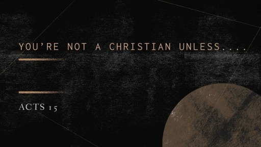 You're not a Christian unless....