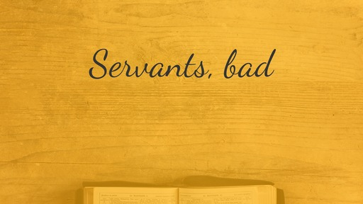 Servants, bad