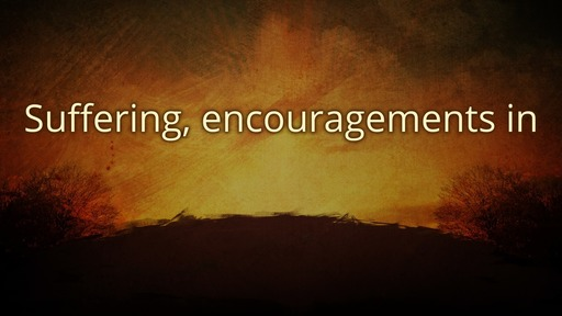 Suffering, encouragements in