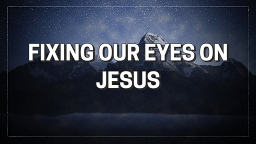 Fixing our eyes on Jesus