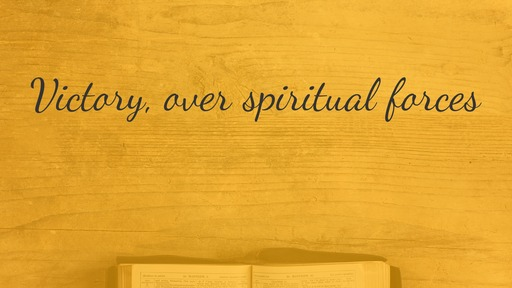 Victory, over spiritual forces