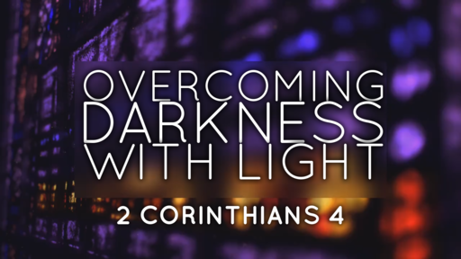 Overcoming darkness with light