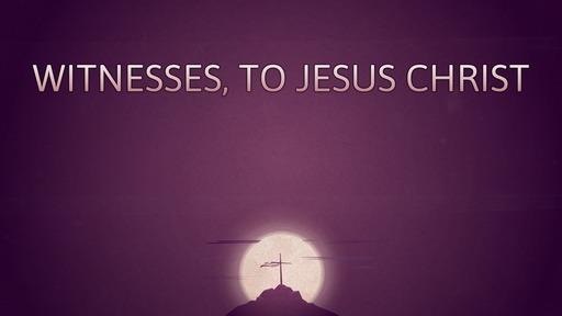 Witnesses, to Jesus Christ