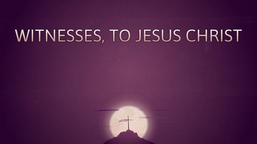 Witnesses, to Jesus Christ