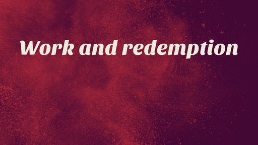 Work and redemption