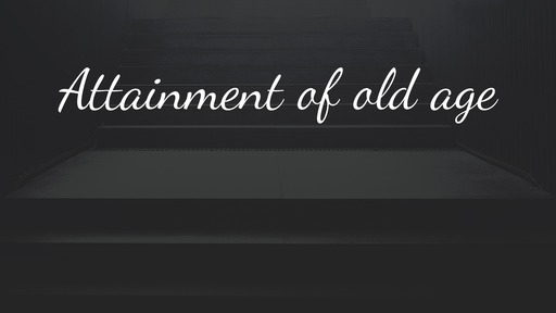 Attainment of old age