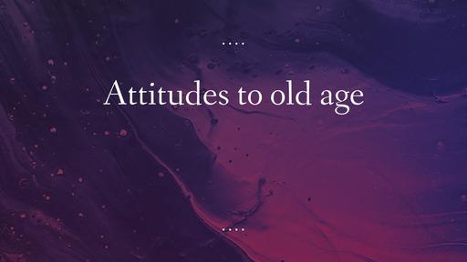 Attitudes to old age