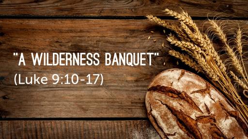 """""""A Wilderness Banquet"""" (Luke 9:10-17)"""