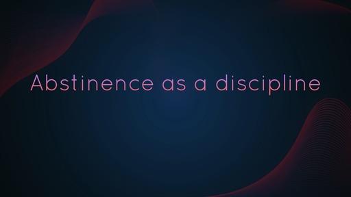 Abstinence as a discipline