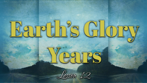 2019-02-10 SS (TM) - God's Plan #36: L12-Earth's Glory Years, Pt 1