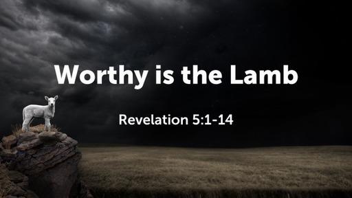 Worthy is the Lamb (Revelation 5:1-14)