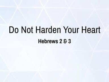 Do Not Harden Your Heart