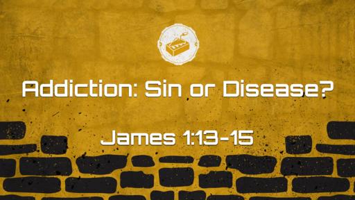 Addiction: Sin or Disease?
