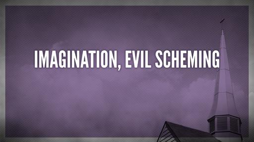 Imagination, evil scheming