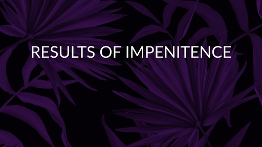 Results of impenitence