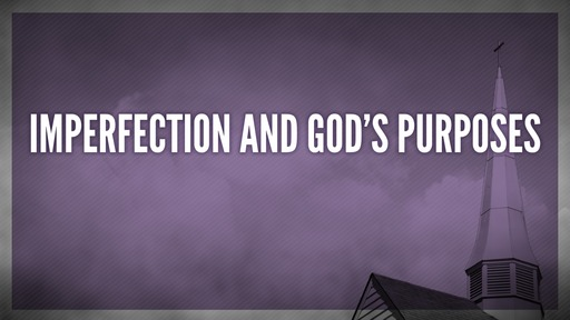 Imperfection and God's purposes