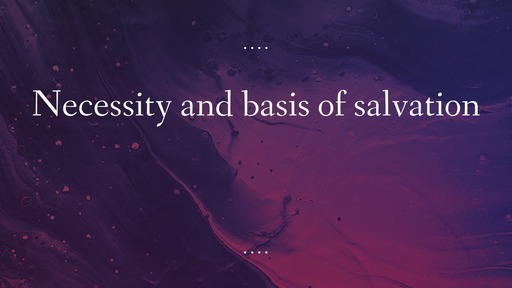 Necessity and basis of salvation