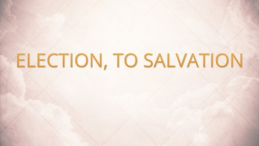 Election, to salvation