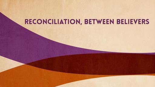 Reconciliation, between believers