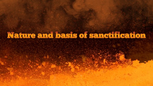 Nature and basis of sanctification