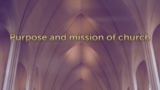 Purpose and mission of church