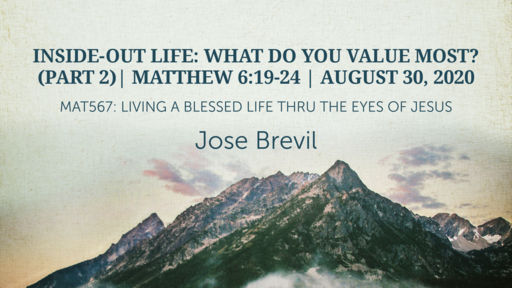 Inside-Out Life: What Do You Value Most? (PART 2)| Matthew 6:19-24 | August 30, 2020