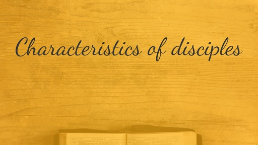 Characteristics of disciples