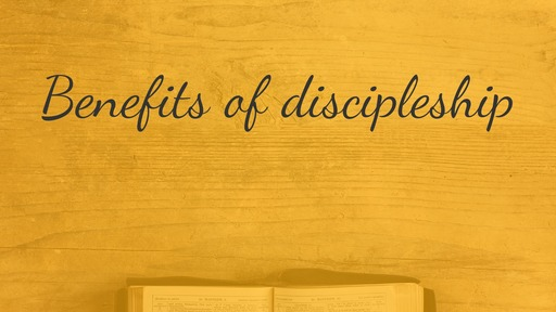 Benefits of discipleship