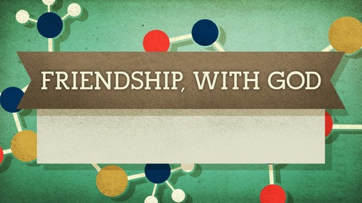 Friendship, with God