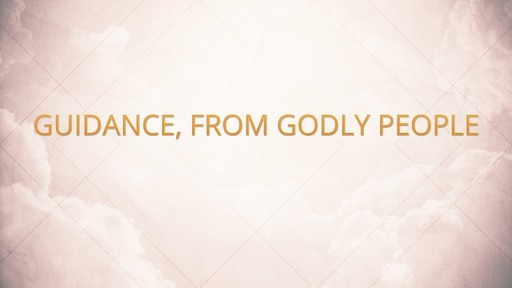 Guidance, from godly people