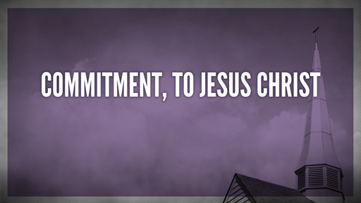 Commitment, to Jesus Christ