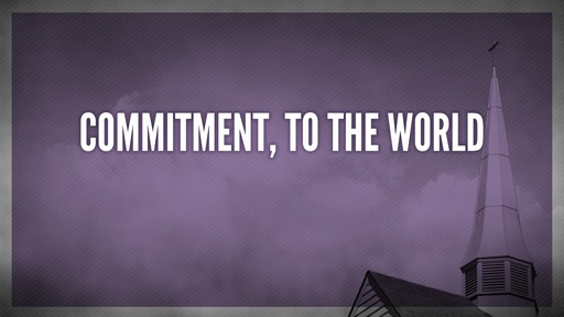 Commitment, to the world