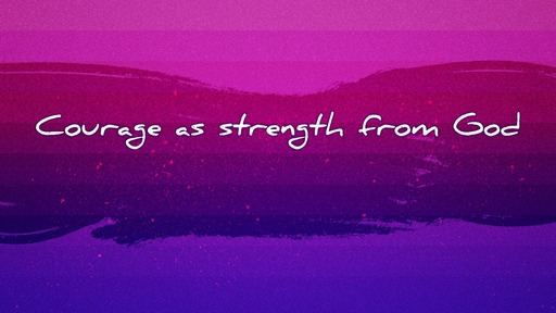Courage as strength from God