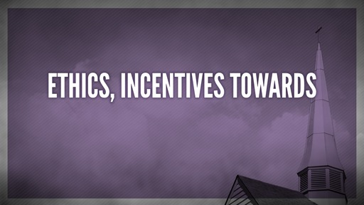 Ethics, incentives towards