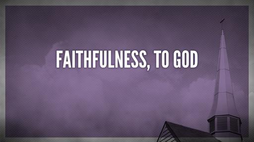 Faithfulness, to God