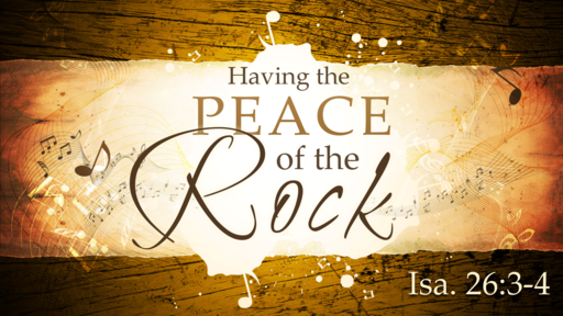 2018-08-19 PM (TM) - Isaiah #49 - Having the Peace of the Rock ( Isa. 26:3-4)