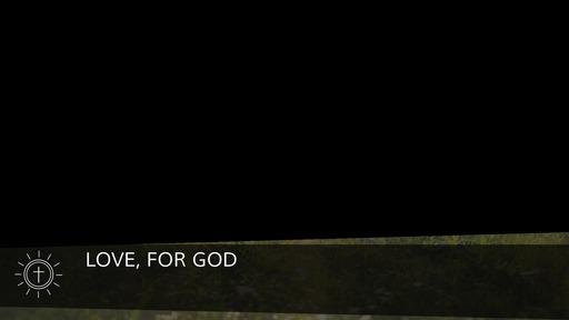 Love, for God