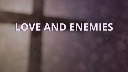 Love and enemies