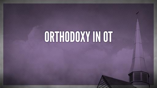 Orthodoxy in OT