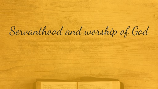 Servanthood and worship of God